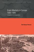 Grain Markets in Europe, 1500-1900: Integration and Deregulation - Cambridge Studies in Modern Economic History 7 (Paperback)