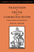 Tradition as Truth and Communication: A Cognitive Description of Traditional Discourse - Cambridge Studies in Social and Cultural Anthropology (Paperback)