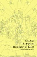 Cambridge Studies in German: The Plays of Heinrich von Kleist: Ideals and Illusions (Paperback)