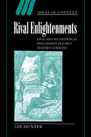 Ideas in Context: Rival Enlightenments: Civil and Metaphysical Philosophy in Early Modern Germany Series Number 60 (Paperback)
