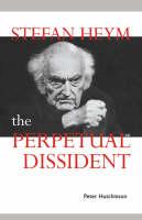 Cambridge Studies in German: Stefan Heym: The Perpetual Dissident (Paperback)