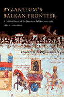 Byzantium's Balkan Frontier: A Political Study of the Northern Balkans, 900-1204 (Paperback)