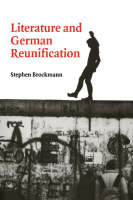Literature and German Reunification - Cambridge Studies in German (Paperback)