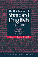 The Development of Standard English, 1300-1800: Theories, Descriptions, Conflicts - Studies in English Language (Paperback)