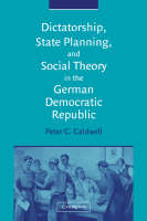 Dictatorship, State Planning, and Social Theory in the German Democratic Republic (Paperback)