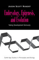 Embryology, Epigenesis and Evolution: Taking Development Seriously - Cambridge Studies in Philosophy and Biology (Paperback)