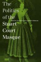 The Politics of the Stuart Court Masque (Paperback)