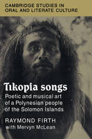 Cambridge Studies in Oral and Literate Culture: Tikopia Songs: Poetic and Musical Art of a Polynesian People of the Solomon Islands Series Number 20