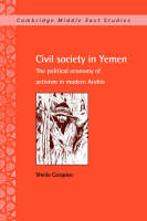 Civil Society in Yemen: The Political Economy of Activism in Modern Arabia - Cambridge Middle East Studies (Paperback)