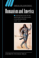 Humanism and America: An Intellectual History of English Colonisation, 1500-1625 - Ideas in Context (Paperback)