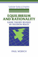 Equilibrium and Rationality: Game Theory Revised by Decision Rules - Cambridge Studies in Probability, Induction and Decision Theory (Paperback)