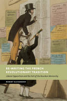 Re-Writing the French Revolutionary Tradition: Liberal Opposition and the Fall of the Bourbon Monarchy - New Studies in European History (Paperback)