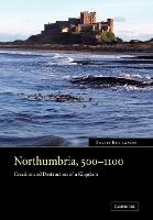 Northumbria, 500-1100: Creation and Destruction of a Kingdom (Paperback)