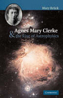 Agnes Mary Clerke and the Rise of Astrophysics (Paperback)