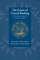 The Future of Central Banking: The Tercentenary Symposium of the Bank of England (Paperback)