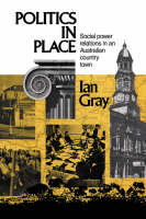 Politics in Place: Social Power Relations in an Australian Country Town (Paperback)
