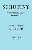 Scrutiny: A Quarterly Review 20 Volume Paperback Set 1932-53 Scrutiny: A Quarterly Review vol. 13 1945-46: 1945-46 Volume 13 (Paperback)