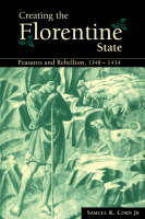 Creating the Florentine State: Peasants and Rebellion, 1348-1434 (Paperback)