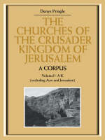 The Churches of the Crusader Kingdom of Jerusalem: A Corpus: Volume 1, A-K (excluding Acre and Jerusalem) - The Churches of the Crusader Kingdom of Jerusalem (Paperback)