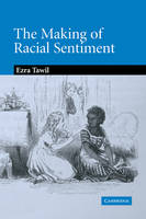 The Making of Racial Sentiment: Slavery and the Birth of The Frontier Romance - Cambridge Studies in American Literature and Culture (Paperback)