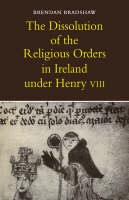 The Dissolution of the Religious Orders in Ireland under Henry VIII (Paperback)