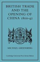 Cambridge Studies in Economic History: British Trade and the Opening of China 1800-42 (Paperback)