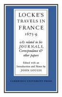 Lockes Travels in France 1675-1679: As Related in his Journals, Correspondence and Other Papers (Paperback)
