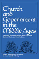Church and Government in the Middle Ages: Essays presented to C. R. Cheney on his 70th Birthday and Edited by C. N. L. Brooke, D. E. Luscombe, G. H. Martin and Dorothy Owen (Paperback)