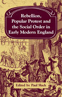 Rebellion, Popular Protest and the Social Order in Early Modern England - Past and Present Publications (Paperback)