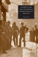 London and the Culture of Homosexuality, 1885-1914 - Cambridge Studies in Nineteenth-Century Literature and Culture (Paperback)