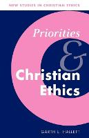 Priorities and Christian Ethics - New Studies in Christian Ethics 12 (Paperback)
