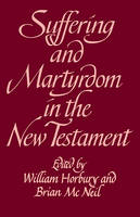 Suffering and Martyrdom in the New Testament: Studies presented to G. M. Styler by the Cambridge New Testament Seminar (Paperback)