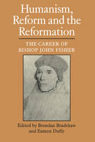 Humanism, Reform and the Reformation: The Career of Bishop John Fisher (Paperback)