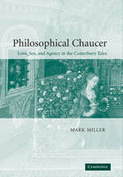 Cambridge Studies in Medieval Literature: Philosophical Chaucer: Love, Sex, and Agency in the Canterbury Tales Series Number 55 (Paperback)