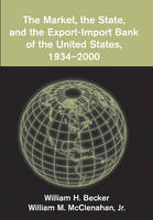 The Market, the State, and the Export-Import Bank of the United States, 1934-2000 (Paperback)