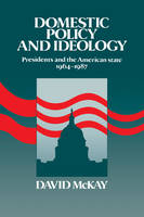 Domestic Policy and Ideology: Presidents and the American State, 1964-1987 (Paperback)