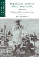 An Economic History of Imperial Madagascar, 1750-1895: The Rise and Fall of an Island Empire - African Studies (Paperback)