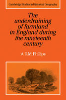 The Underdraining of Farmland in England During the Nineteenth Century - Cambridge Studies in Historical Geography (Paperback)