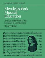 Cambridge Studies in Music: Mendelssohn's Musical Education: A Study and Edition of His Exercises in Composition (Paperback)