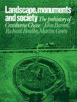 Landscape, Monuments and Society: The Prehistory of Cranborne Chase (Paperback)