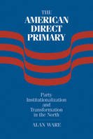 The American Direct Primary: Party Institutionalization and Transformation in the North (Paperback)