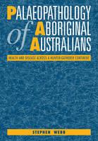 Palaeopathology of Aboriginal Australians: Health and Disease across a Hunter-Gatherer Continent (Paperback)