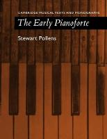 The Early Pianoforte - Cambridge Musical Texts and Monographs (Paperback)
