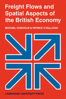 Cambridge Geographical Studies: Freight Flows and Spatial Aspects of the British Economy Series Number 4 (Paperback)