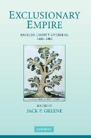 Exclusionary Empire: English Liberty Overseas, 1600-1900 (Hardback)