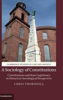 A Sociology of Constitutions: Constitutions and State Legitimacy in Historical-Sociological Perspective - Cambridge Studies in Law and Society (Hardback)