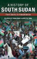 A History of South Sudan: From Slavery to Independence (Hardback)