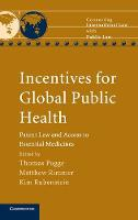 Incentives for Global Public Health: Patent Law and Access to Essential Medicines - Connecting International Law with Public Law (Hardback)