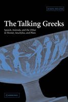 The Talking Greeks: Speech, Animals, and the Other in Homer, Aeschylus, and Plato (Paperback)