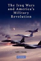 The Iraq Wars and America's Military Revolution (Paperback)
